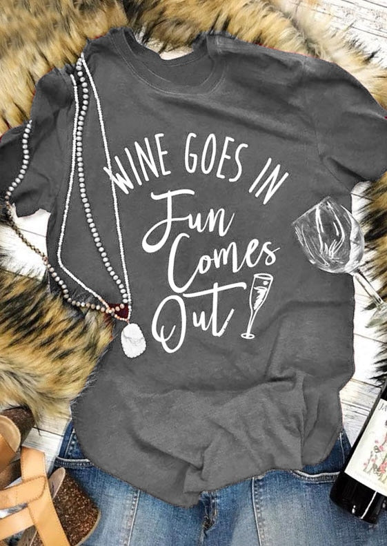 Wine Goes In Fun Comes Out Graphic Tee