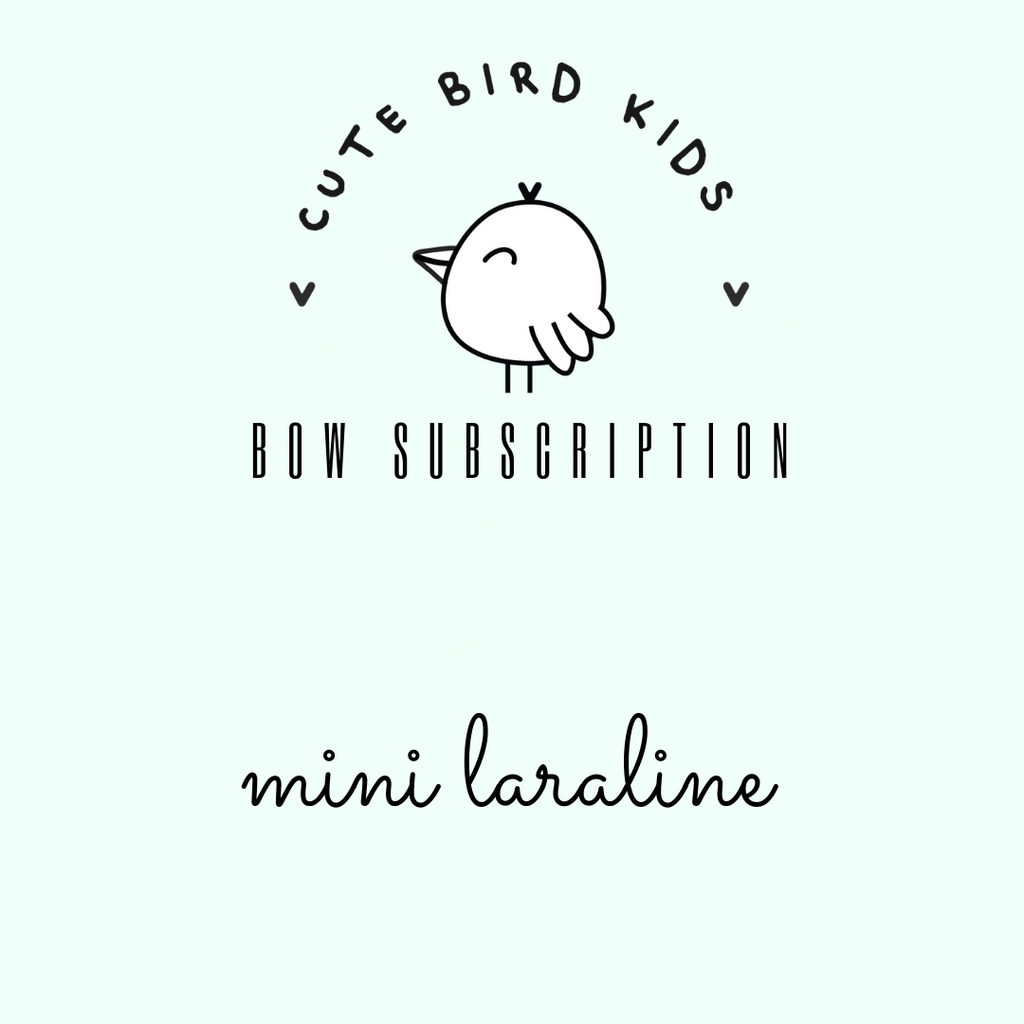 SUBSCRIPTION - MINI Laraline Bow