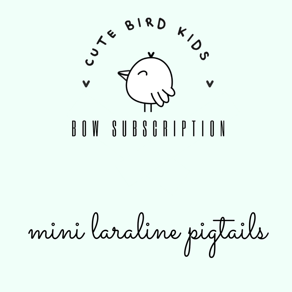 SUBSCRIPTION - Mini Laraline PIGTAIL Set