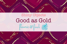 Shiny Objects - Good as Gold by Flaurie & Finch - Bouledogue Quilt Co.
