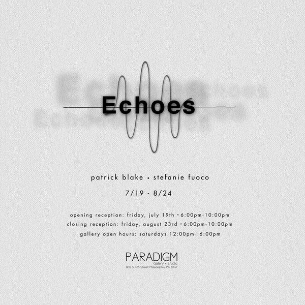 Echoes: Works by Stefanie Fuoco and Patrick Blake