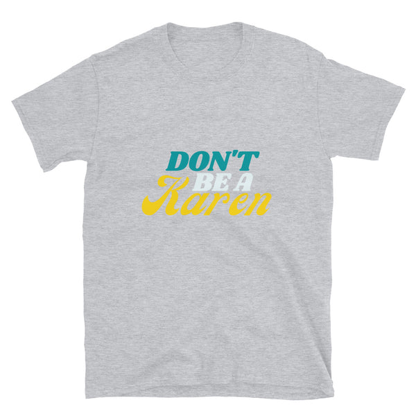 Don't be a Karen T-Shirt