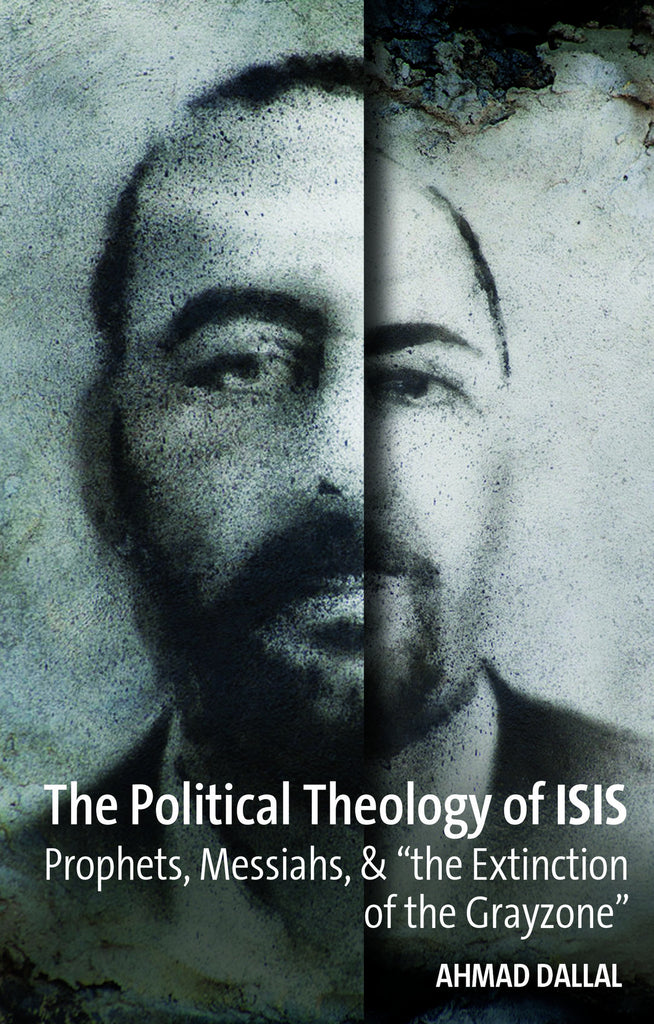 The Political Theology of ISIS: Prophets, Messiahs, &