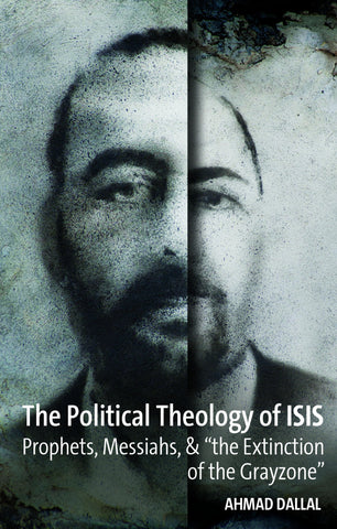 The Political Theology of ISIS: Prophets, Messiahs, and the