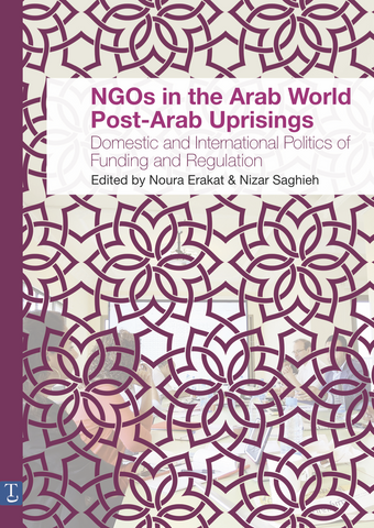 NGOs in the Arab World Post-Arab Uprisings: Domestic and International Politics of Funding and Regulation