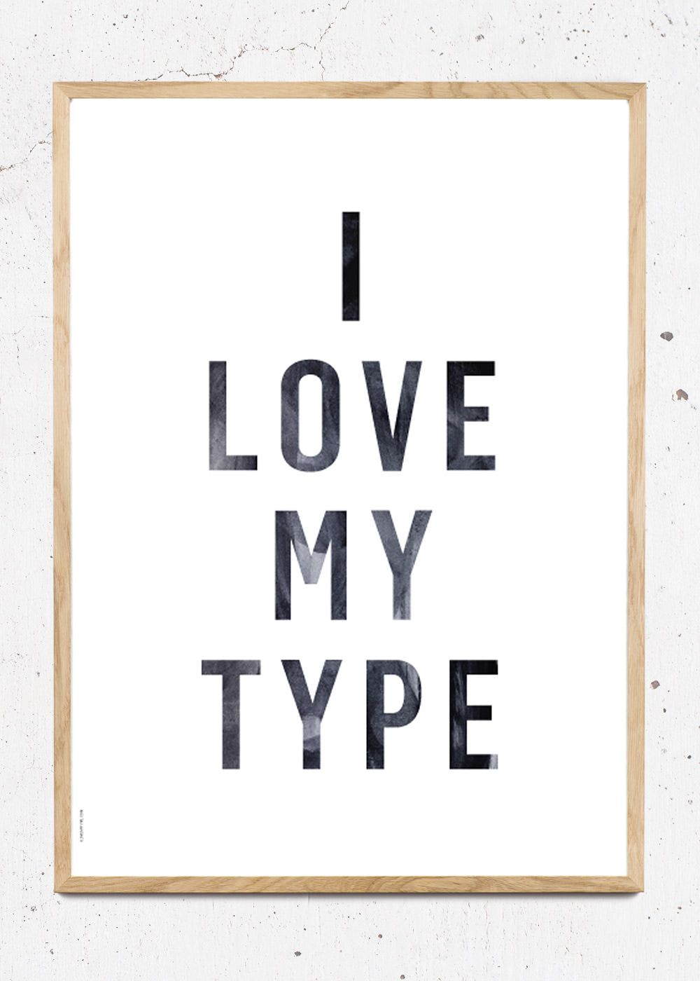 Plakat af I Love My Type - White fra I Love My Type