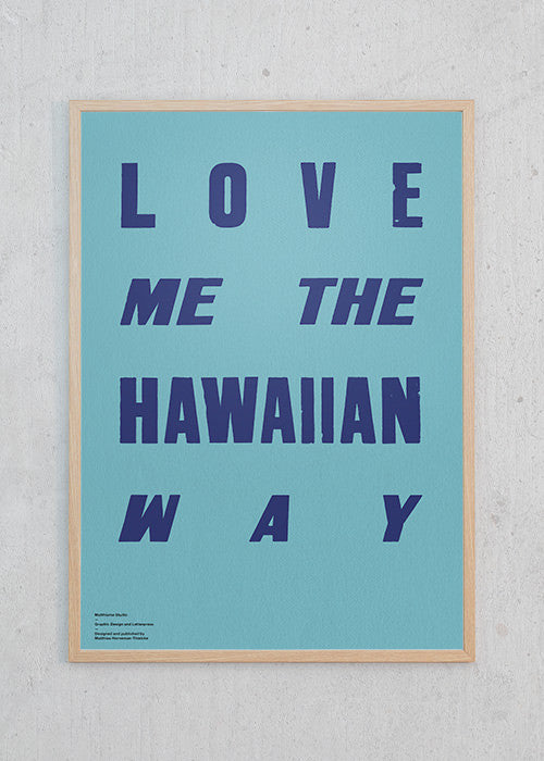 Love Me the Hawaiian Way fra Matthisme Studio