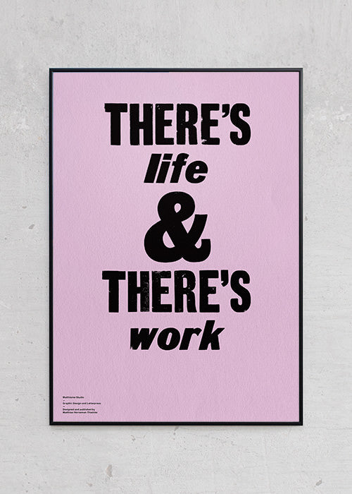 Plakat af There's Life & There's Work fra Matthisme Studio