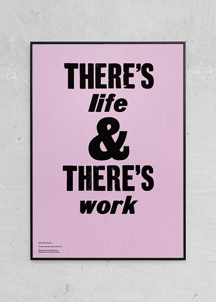 There's Life & There's Work fra Matthisme Studio
