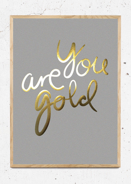 Plakat af You Are Gold - Real Grey fra I Love My Type