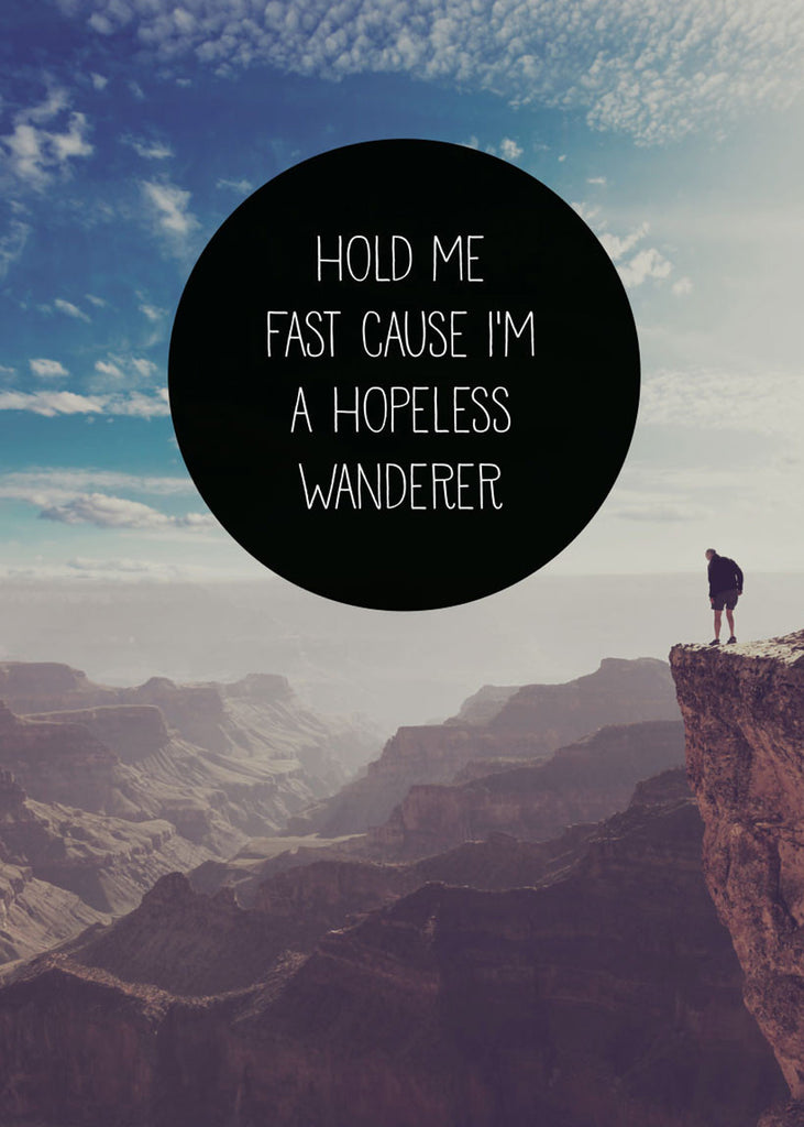 Hold me fast, cause I'm a hopeless wanderer fra Away From The City
