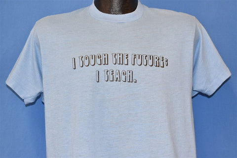 80s I Touch the Future I Teach Funny Teacher t-shirt Large