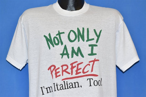 80s Not Only Am I Perfect I'm Italian Too t-shirt Large