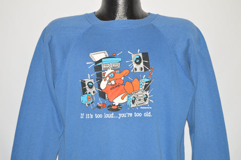 80s If Its Too Loud You're Old Sweatshirt Large