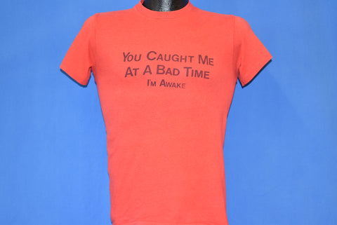 70s You Caught Me At A Bad Time, I'm Awake t-shirt Small