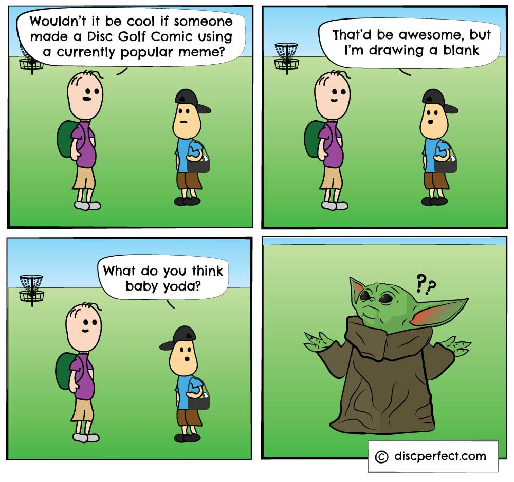 Nothing better than forcing a disc golf webcomic with a popular meme! Meet Disc Golfin' Baby Yoda