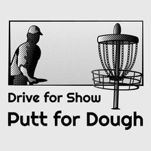 Load image into Gallery viewer, Drive for Show, Putt for Dough Disc Golf Shirt