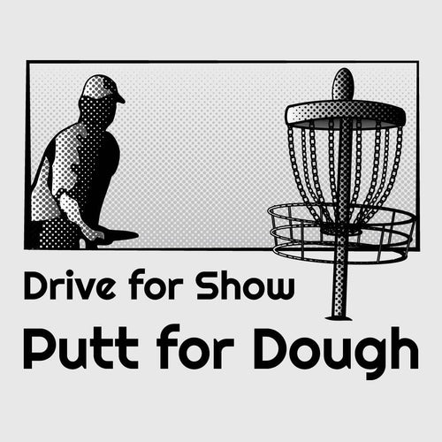 Drive for Show, Putt for Dough Disc Golf Shirt