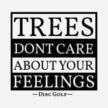 Load image into Gallery viewer, Trees dont care about your feelings funny disc golf shirt