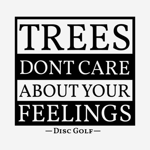 Trees dont care about your feelings funny disc golf shirt
