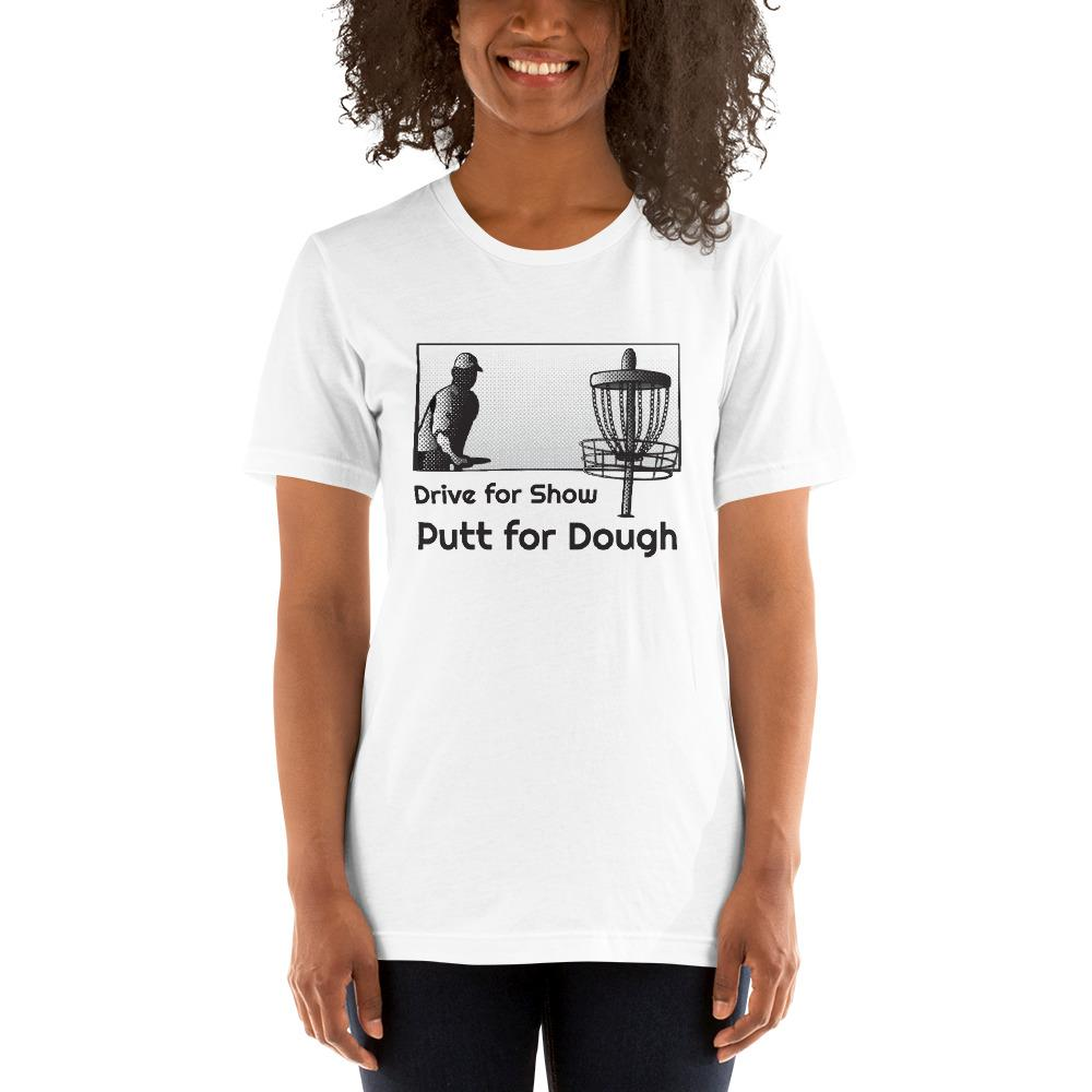 Drive for Show, Putt for Dough Disc Golf Shirt in White
