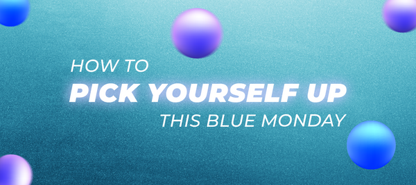 How to pick yourself up this Blue Monday