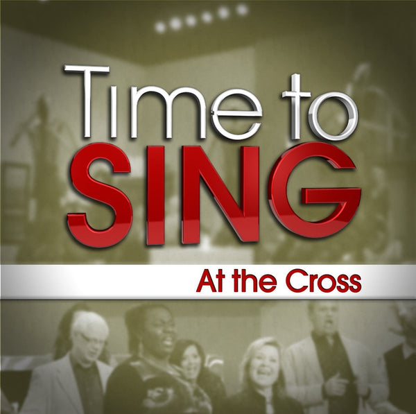 Time to Sing - At the Cross (CD)