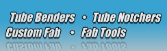tube benders, tube notchers, custom fabrication, fabrication tools