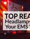 Top Reasons Headlamps Impact Your EMS Work