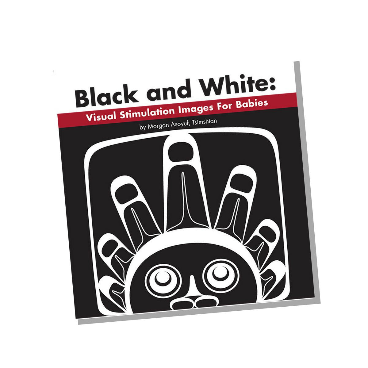 Black and White: Visual Stimulation Images for Babies by Morgan Asoyuf, Ts'msyen