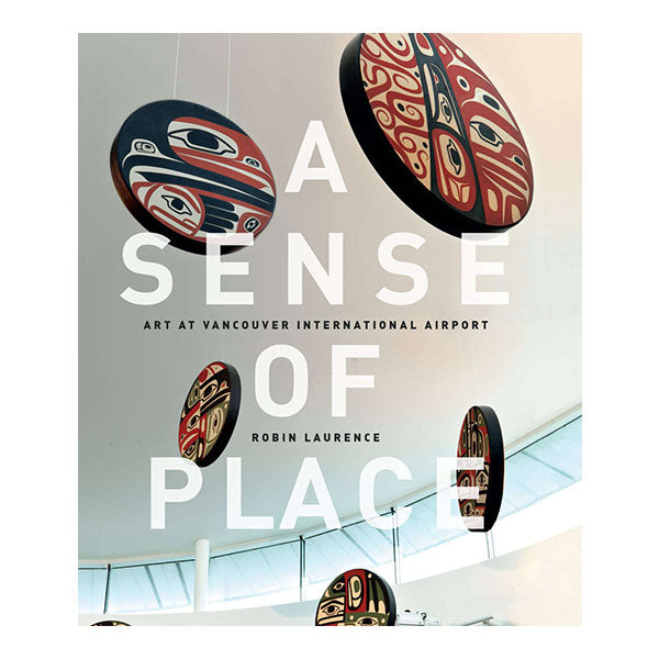 A Sense of Place: Art at Vancouver International Airport by Robin Laurence