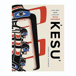 KESU' The Art and Life of Doug Cranmer by Jennifer Kramer