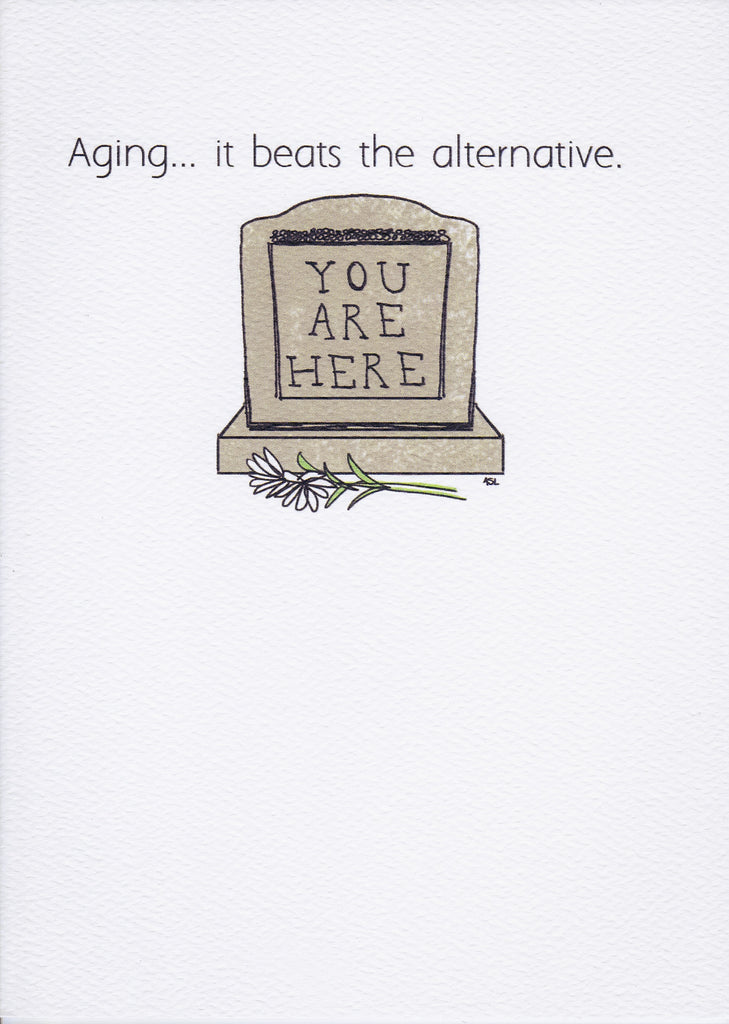 Aging... it beats the alternative.