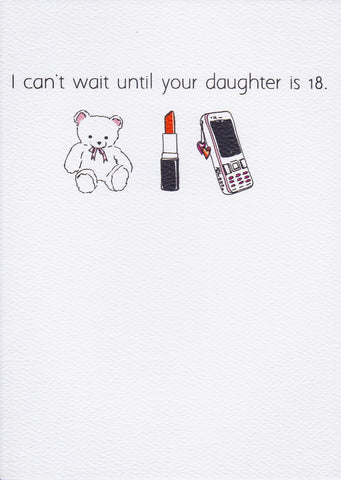 I can't wait until your daughter is 18.