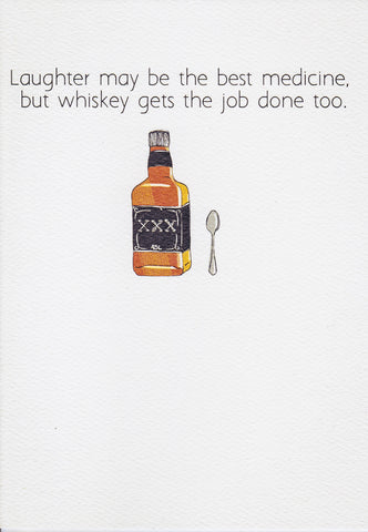 Laughter may be the best medicine, but whiskey gets the job done too.