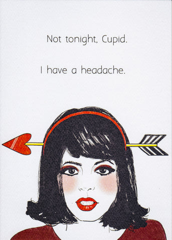 Not tonight, Cupid. I have a headache.
