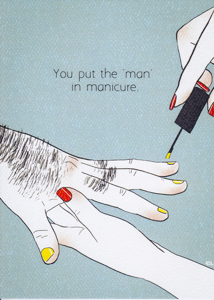 You put the 'man' in manicure.