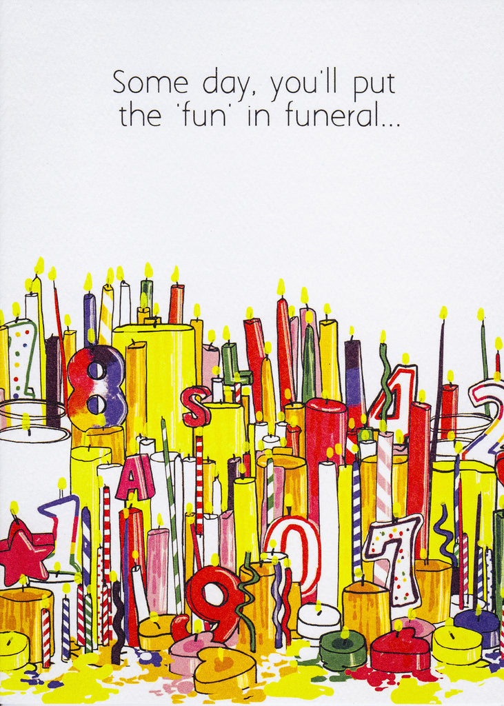 Some day, you'll put the 'fun' in funeral...