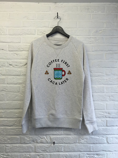 Coffee first Caca later - Sweat Deluxe