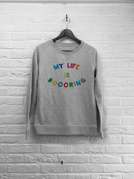 My life is boring - Sweat - Femme