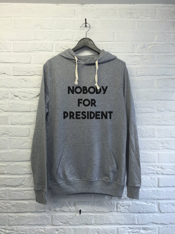 Nobody for president - Hoodie super soft touch