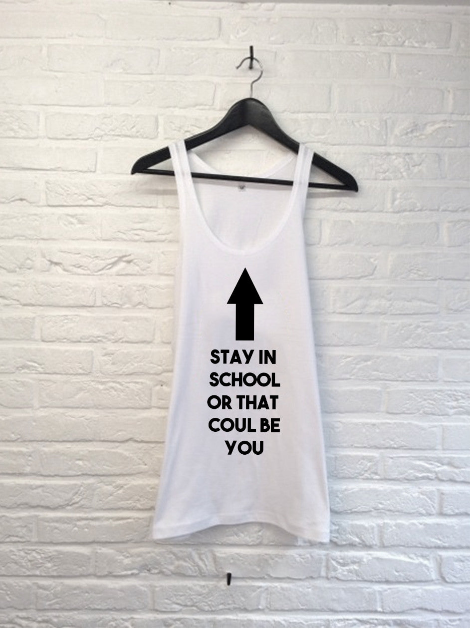 Stay in school or that could be you - Débardeur-T shirt-Atelier Amelot