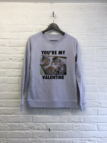 You're my Valentine - Sweat Femme