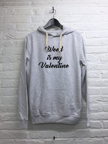 Weed is my Valentine - Hoodie super soft touch