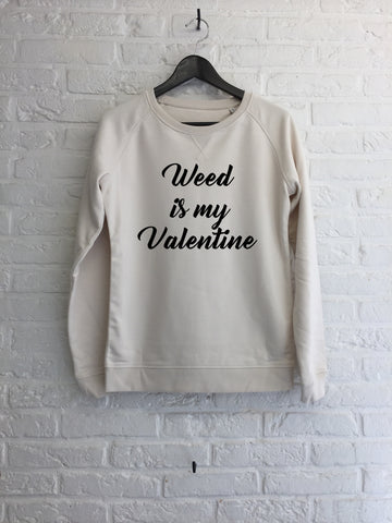 Weed is my Valentine - Sweat Femme