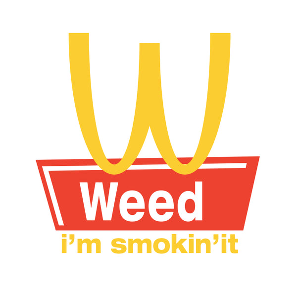 Weed I'm smokin'it