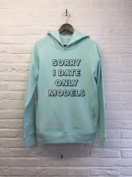 Sorry I only date models - Hoodie Deluxe Carribean blue