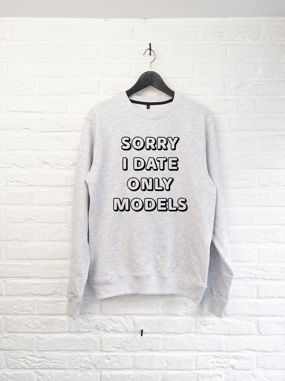 Sorry I only date Models - Sweat-Sweat shirts-Atelier Amelot