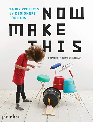 Now Make This: 24 DIY Projects by Designers for Kids