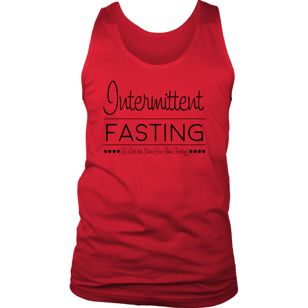 Intermittent Fasting So Get The Idea How I'm Feeling - Mens Tank
